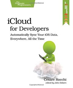 iCloud for Developers: Automatically Sync Your iOS Data, Everywhere, All the Time Paperback-cover