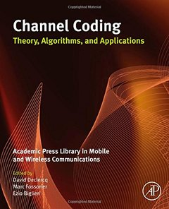 Channel Coding: Theory, Algorithms, and Applications: Academic Press Library in Mobile and Wireless Communications (Hardcover)-cover