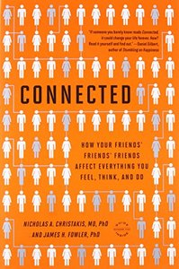 Connected: The Surprising Power of Our Social Networks and How They Shape Our Lives -- How Your Friends' Friends' Friends Affect Everything You Feel, Think, and Do (Paperback)