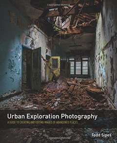 Urban Exploration Photography: A Guide to Creating and Editing Images of Abandoned Places Paperback-cover