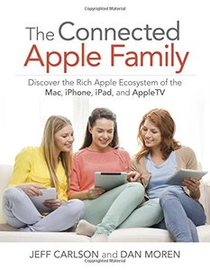 The Connected Apple Home: Discover the Rich Apple Ecosystem of the Mac, iPhone, iPad, and AppleTV Paperback-cover
