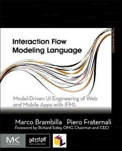Interaction Flow Modeling Language: Model-Driven UI Engineering of Web and Mobile Apps with IFML (The MK/OMG Press) Paperback-cover