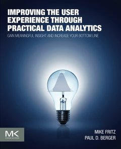 Improving the User Experience through Practical Data Analytics: Gain Meaningful Insight and Increase Your Bottom Line (Paperback)-cover