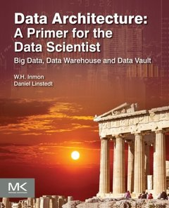 Data Architecture: A Primer for the Data Scientist: Big Data, Data Warehouse and Data Vault Paperback-cover