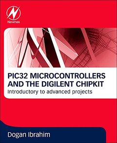PIC32 Microcontrollers and the Digilent chipKIT: Introductory to Advanced Projects Paperback-cover