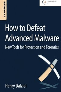 How to Defeat Advanced Malware: New Tools for Protection and Forensics Paperback-cover