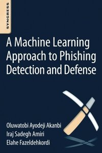 A Machine-Learning Approach to Phishing Detection and Defense Paperback