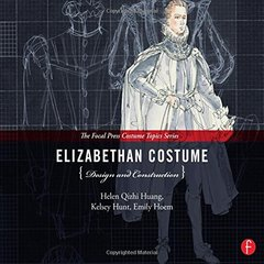 Elizabethan Costume Design and Construction: (The Focal Press Costume Topics Series) Hardcove