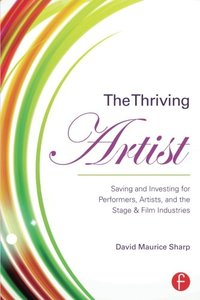 The Thriving Artist: Saving and Investing for Performers, Artists, and the Stage & Film Industries Paperback