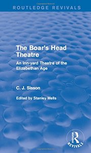 The Boar's Head Theatre (Routledge Revivals): An Inn-yard Theatre of the Elizabethan Age Hardcove-cover