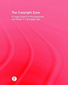 The Copyright Zone: A Legal Guide For Photographers and Artists In The Digital Age 2/e ( Hardcover)-cover