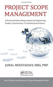 Project Scope Management: A Practical Guide to Requirements for Engineering, Product, Construction, IT and Enterprise Projects (Best Practices and Advances in Program Management Series) Hardcover-cover