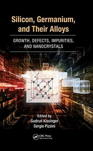 Silicon, Germanium, and Their Alloys: Growth, Defects, Impurities, and Nanocrystals Hardcove