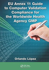 EU Annex 11 Guide to Computer Validation Compliance for the Worldwide Health Agency GMP Hardcover