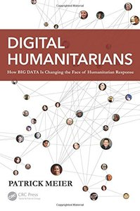 Digital Humanitarians: How Big Data Is Changing the Face of Humanitarian Response (Paperback)-cover