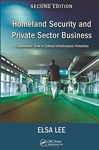 Homeland Security and Private Sector Business: Corporations' Role in Critical Infrastructure Protection, Second Edition Hardcover-cover