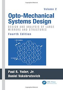 Opto-Mechanical Systems Design, Fourth Edition, Two Volume Set: Opto-Mechanical Systems Design, Fourth Edition, Volume 2: Design and Analysis of Large Mirrors and Structures Hardcover
