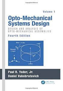 Opto-Mechanical Systems Design, Fourth Edition, Two Volume Set: Opto-Mechanical Systems Design, Fourth Edition, Volume 1: Design and Analysis of Opto-Mechanical Assemblies Hardcover-cover