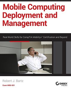 Mobile Computing Deployment and Management: Real World Skills for CompTIA Mobility+ Certification and Beyond Paperback