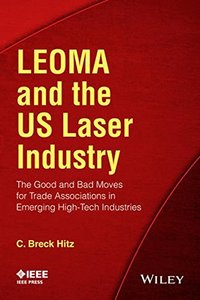 LEOMA and the US Laser Industry: The Good and Bad Moves for Trade Associations in Emerging High-Tech Industries Paperback