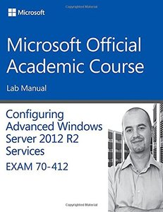 70-412 Configuring Advanced Windows Server 2012 Services R2 Lab Manual (Microsoft Official Academic Course Series) Paperback-cover
