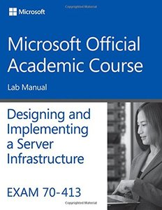 Exam 70-413 Designing and Implementing a Server Infrastructure Lab Manual Paperback-cover