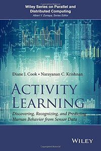 Activity Learning: Discovering, Recognizing, and Predicting Human Behavior from Sensor Data (Hardcover)