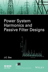 Power System Harmonics and Passive Filter Designs (IEEE Press Series on Power Engineering) Hardcover