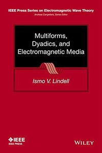 Multiforms, Dyadics, and Electromagnetic Media (IEEE Press Series on Electromagnetic Wave Theory) Hardcover