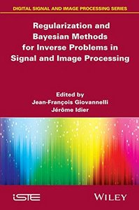 Regularization and Bayesian Methods for Inverse Problems in Signal and Image Processing (Iste) Hardcover-cover