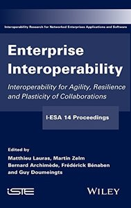 Enterprise Interoperability: Interoperability for Agility, Resilience and Plasticity of Collaborations (I-ESA 14 Proceedings) Hardcover-cover