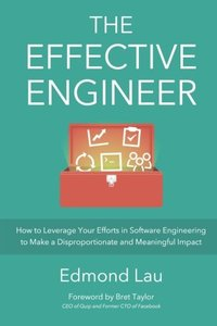 The Effective Engineer: How to Leverage Your Efforts In Software Engineering to Make a Disproportionate and Meaningful Impact (Paperback)-cover