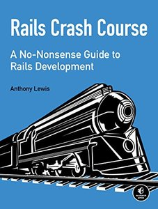 Rails Crash Course: A No-Nonsense Guide to Rails Development Paperback