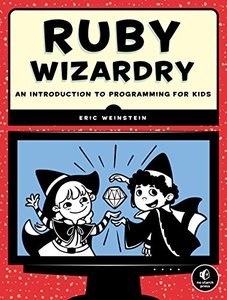 Ruby Wizardry: An Introduction to Programming for Kids Paperback