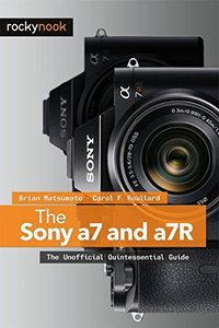 The Sony a7 and a7R: The Unofficial Quintessential Guide [Paperback]-cover