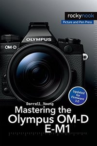 Mastering the Olympus OM-D E-M1 Paperback
