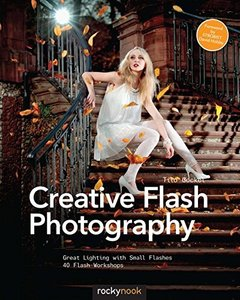 Creative Flash Photography: Great Lighting with Small Flashes: 40 Flash Workshops Paperback-cover