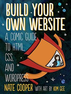 Build Your Own Website: A Comic Guide to HTML, CSS, and WordPress Paperback
