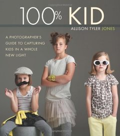 100% Kid: A Professional Photographer's Guide to Capturing Kids in a Whole New Light Paperback-cover