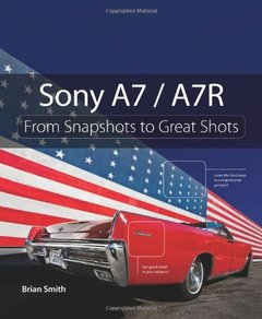 Sony A7 / A7R: From Snapshots to Great Shots [Paperback]-cover