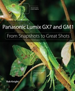 Panasonic Lumix GX7 and GM1: From Snapshots to Great Shots [Paperback]-cover
