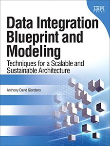 Data Integration Blueprint and Modeling: Techniques for a Scalable and Sustainable Architecture (paperback) (IBM Press) Paperback-cover