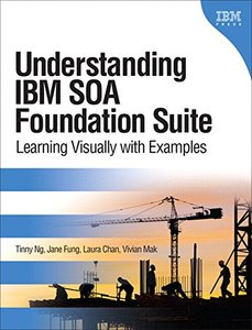 Understanding IBM SOA Foundation Suite: Learning Visually with Examples (paperback) (IBM Press) Paperback-cover