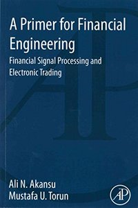 A Primer for Financial Engineering: Financial Signal Processing and Electronic Trading (Paperback)-cover
