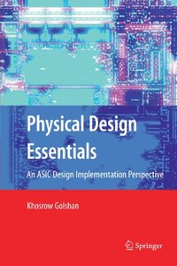 Physical Design Essentials: An ASIC Design Implementation Perspective (Paperback)-cover