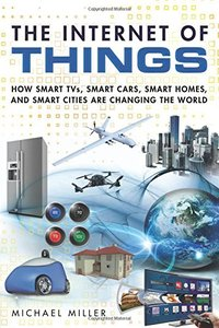 The Internet of Things: How Smart TVs, Smart Cars, Smart Homes, and Smart Cities Are Changing the World (Paperback)-cover