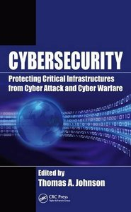 Cybersecurity: Protecting Critical Infrastructures from Cyber Attack and Cyber Warfare Hardcover-cover