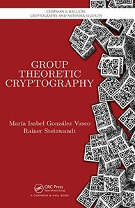 Group Theoretic Cryptography (Chapman & Hall/CRC Cryptography and Network Security Series) Hardcover-cover
