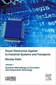 Power Electronics Applied to Industrial Systems and Transports, Volume 1: Synthetic Methodology to Converters and Components Technology Hardcove-cover