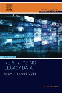 Repurposing Legacy Data: Innovative Case Studies (Computer Science Reviews and Trends) Paperback